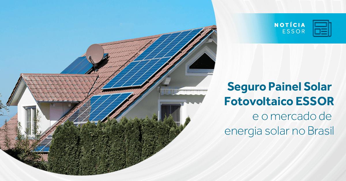 Seguro Painel Solar Fotovoltaico ESSOR e o mercado de energia solar no Brasil